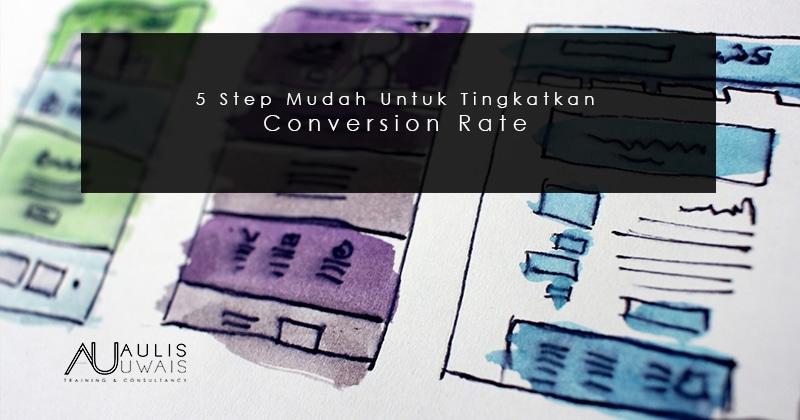 5 Step Mudah Meningkatkan Conversion Rate Jualan